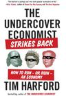 The Undercover Economist Strikes Back: How to Run--Or Ruin--An Economy Cover Image