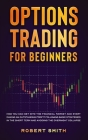 Options Trading for Beginners: How you can get into the financial market and start making an outstanding profit following basic strategies in the sho Cover Image