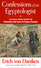 Confessions of an Egyptologist : Lost Libraries, Vanished Labyrinths & the Astonishing Truth Under the Saqqara Pyramids Cover Image