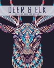 Deer and Elk Coloring Book for Adults: A Coloring Book for Grown Ups Featuring Deer, Elk, Stag, Moose and Whitetail Coloring Pages Cover Image