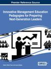Innovative Management Education Pedagogies for Preparing Next-Generation Leaders Cover Image