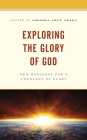 Exploring the Glory of God: New Horizons for a Theology of Glory Cover Image