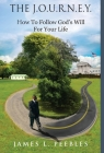 The J.O.U.R.N.E.Y.: How to Follow God's Will For Your Life Cover Image