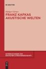 Franz Kafkas akustische Welten (Untersuchungen Zur Deutschen Literaturgeschichte #156) Cover Image