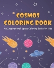Cosmos Coloring Book for Kids: An Inspirational Space Coloring Book with Planets, Spaceships, Rockets and Cute Aliens Cover Image