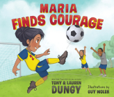 Maria Finds Courage: A Team Dungy Story about Soccer Cover Image