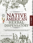 Native American Herbal Dispensatory: The Handbook of Ancient, All-Natural Herbal Remedies used by Native Americans to Effectively Treat Common Ailment Cover Image