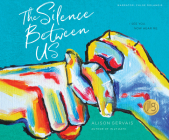The Silence Between Us: I See You. Now Hear Me. Cover Image