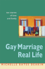 Gay Marriage, Real Life: Ten Stories of Love and Family Cover Image