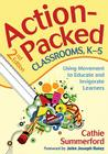 Action-Packed Classrooms, K-5: Using Movement to Educate and Invigorate Learners Cover Image