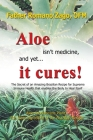 Aloe Isn't Medicine and Yet... It Cures! Cover Image
