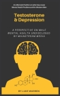 Testosterone and Depression: A Perspective on Male Mental Health: Undisclosed by Mainstream Media Cover Image