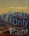 I Can Only Paint: The Story of Battlefield Artist Mary Riter Hamilton (McGill-Queen's/Beaverbrook Canadian Foundation Studies in Art History #31) Cover Image