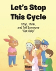 Let's Stop This Cycle: Stop, Think, and Tell Someone