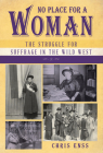 No Place for a Woman: The Struggle for Suffrage in the Wild West Cover Image