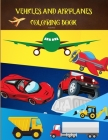 Vehicles and Airplanes Coloring Book: Amazing Supercars, Trucks and airplanes Designs for Kids- Sport and Supercars Coloring Book For Kids - Teens, an Cover Image