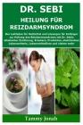 Dr. Sebi Heilung für Reizdarmsyndrom: Der Leitfaden für Heilmittel und Lösungen für Anfänger zur Heilung des Reizdarmsyndroms mit Dr. Sebis alkalische Cover Image