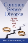 Common Sense Divorce: Ten Steps to Save You Time, Money, and Worry Cover Image