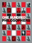 One Hundred Philosophers: The Life and Work of the World's Greatest Thinkers Cover Image
