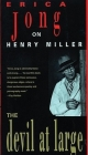 The Devil at Large: Erica Jong on Henry Miller Cover Image