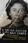 A Polish Doctor in the Nazi Camps: My Mother's Memories of Imprisonment, Immigration, and a Life Remade Cover Image