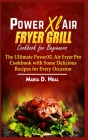 Power XL Air Fryer Grill Cookbook for Beginners: The Ultimate Power XL Air Fryer Pro Cookbook with Some Delicious Recipes for Every Occasion Cover Image