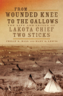 From Wounded Knee to the Gallows: The Life and Trials of Lakota Chief Two Sticks Cover Image