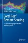 Coral Reef Remote Sensing: A Guide for Mapping, Monitoring and Management Cover Image