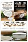 Coconut Oil for Skin Care & Hair Loss & Coconut Oil & Weight Loss for Beginners & Oil Pulling Therapy for Beginners (Essential Oils #18) Cover Image