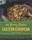 345 Yummy Eastern European Recipes: Greatest Yummy Eastern European Cookbook of All Time Cover Image