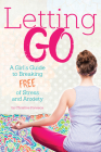 Letting Go: A Girl's Guide to Breaking Free of Stress and Anxiety Cover Image