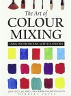 The Art of Colour Mixing: Using watercolours, acrylics and oils Cover Image