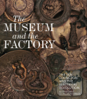 The Museum and the Factory: The V&A, Elkington and the Electrical Revolution (V&A 19th-Century Series) Cover Image