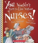 You Wouldn't Want to Live Without Nurses! (You Wouldn't Want to Live Without…) (You Wouldn't Want to Live Without...) Cover Image