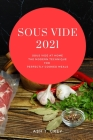Sous Vide 2021: Sous Vide at Home, The Modern Technique for Perfectly Cooked Meals Cover Image