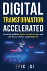 Digital Transformation Accelerated: Essential guide to digital transformation and the future of work post COVID-19 Cover Image