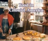 Food in Colonial America (Welcome Books: Colonial America) Cover Image