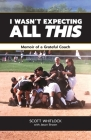 I Wasn't Expecting All This: Memoir of a Grateful Coach Cover Image