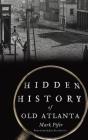 Hidden History of Old Atlanta Cover Image