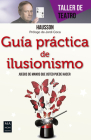 Guia Practica de Ilusionismo: Juegos de Mano Que Usted Puede Hacer (Taller de Teatro) Cover Image