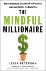 The Mindful Millionaire: Overcome Scarcity, Experience True Prosperity, and Create the Life You Really Want Cover Image
