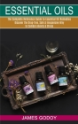 Essential Oils: The Complete Reference Guide to Essential Oil Remedies (Discover the Drug-free, Safe & Inexpensive Way to Combat Anxie Cover Image