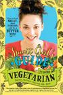 The Smart Girl's Guide to Going Vegetarian: How to Look Great, Feel Fabulous, and Be a Better You Cover Image