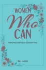 Women Who Can: Finding Peace and Purpose in Uncertain Times Cover Image