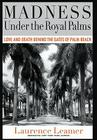 Madness Under the Royal Palms: Love and Death Behind the Gates of Palm Beach Cover Image