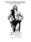 57 Beautiful Women: Professional Fine Art Portrait Photography in black and white Cover Image