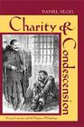 Charity and Condescension: Victorian Literature and the Dilemmas of Philanthropy (Series in Victorian Studies) Cover Image