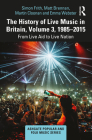 The History of Live Music in Britain, Volume III, 1985-2015: From Live Aid to Live Nation (Ashgate Popular and Folk Music) Cover Image