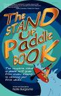 The Stand Up Paddle Book: The Complete Stand Up Paddle Surf Guide from Window Shopping to Catching Your First Waves Cover Image