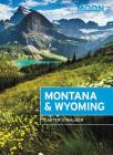 Moon Montana & Wyoming: With Yellowstone and Glacier National Parks (Travel Guide) Cover Image